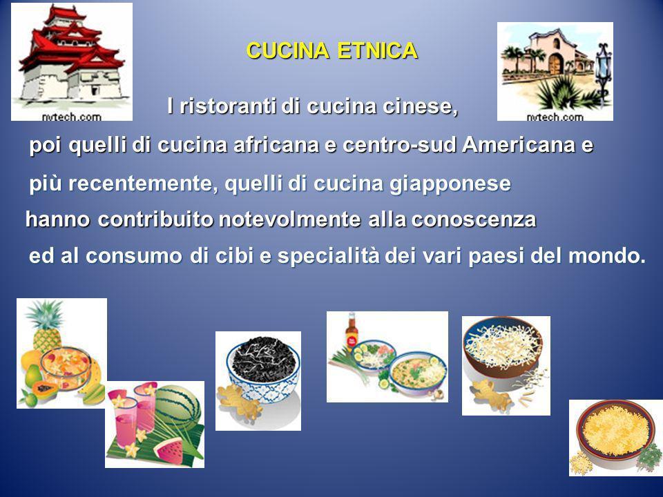 CUCINA ETNICA I ristoranti di cucina cinese, poi quelli di cucina africana e centro-sud Americana e.