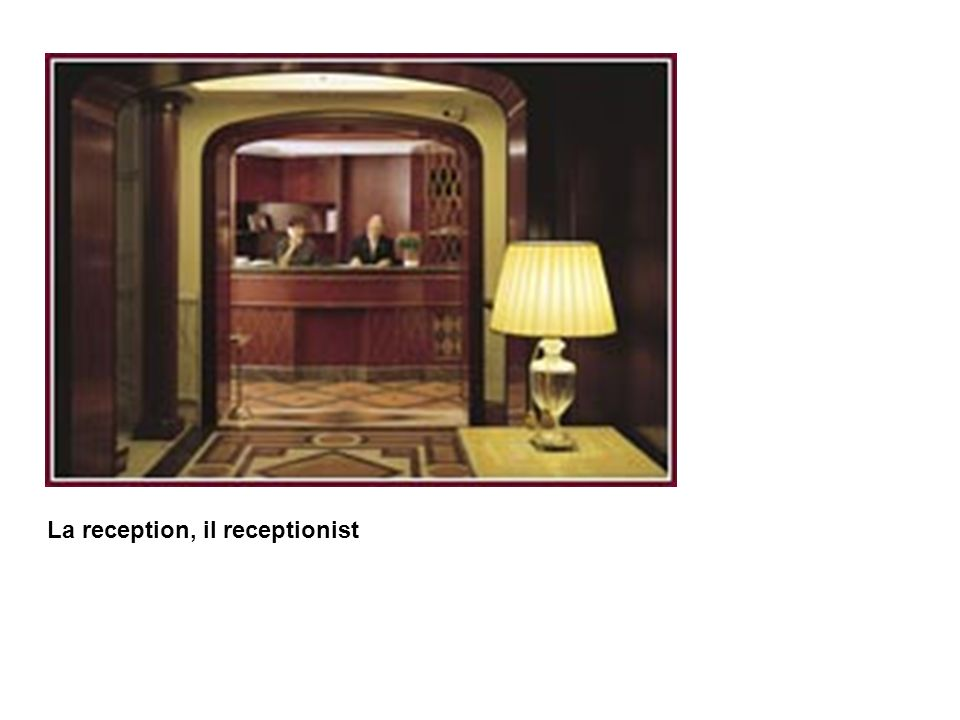 La reception, il receptionist