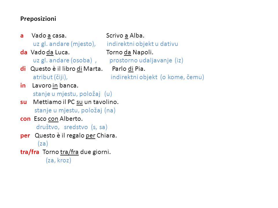 Preposizioni a Vado a casa. Scrivo a Alba. uz gl. andare (mjesto), indirektni objekt u dativu.