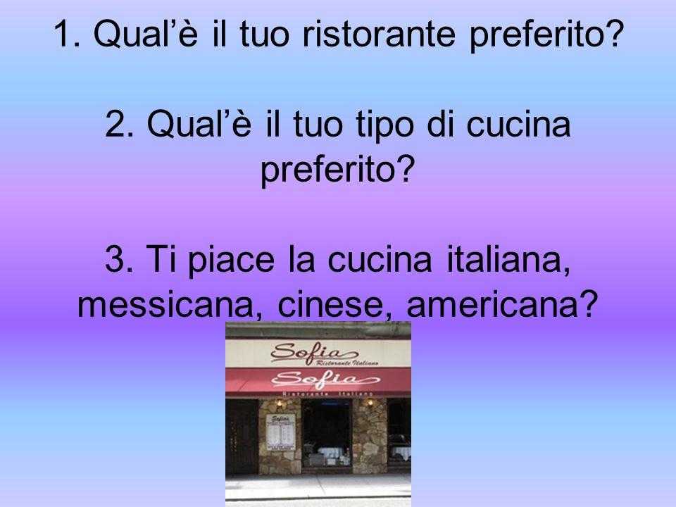 1. Qual'è il tuo ristorante preferito. 2