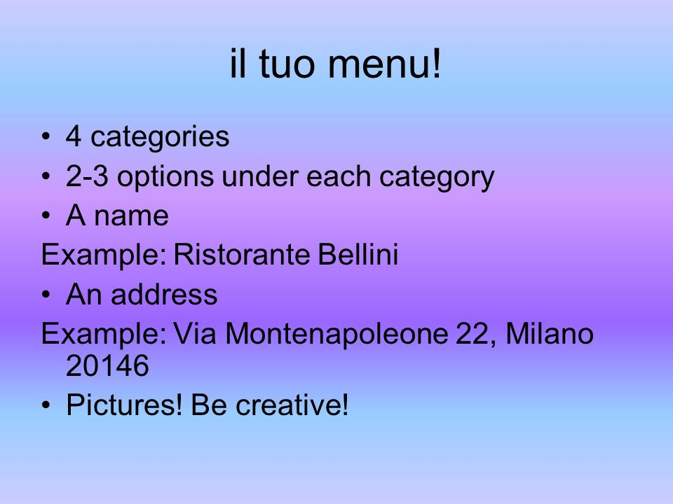 il tuo menu! 4 categories 2-3 options under each category A name