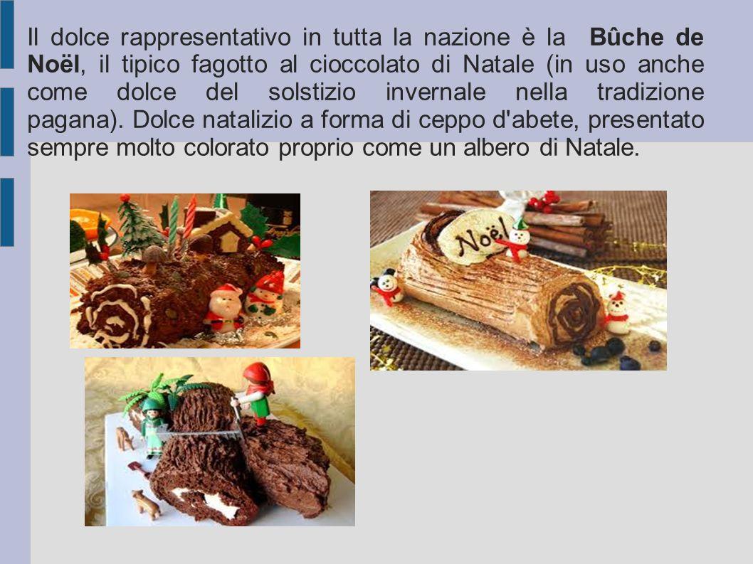 Il dolce rappresentativo in tutta la nazione è la Bûche de Noël, il tipico fagotto al cioccolato di Natale (in uso anche come dolce del solstizio invernale nella tradizione pagana). Dolce natalizio a forma di ceppo d abete, presentato sempre molto colorato proprio come un albero di Natale.