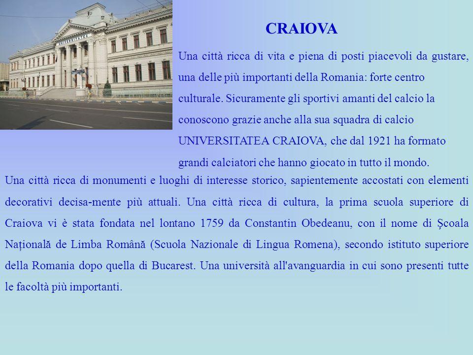 CRAIOVA Una città ricca di vita e piena di posti piacevoli da gustare, una delle più importanti della Romania: forte centro.
