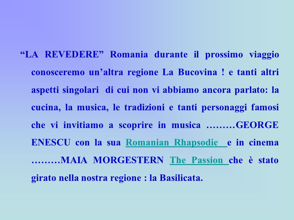 LA REVEDERE Romania durante il prossimo viaggio conosceremo un'altra regione La Bucovina .
