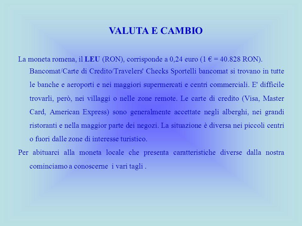 VALUTA E CAMBIO La moneta romena, il LEU (RON), corrisponde a 0,24 euro (1 € = 40.828 RON).