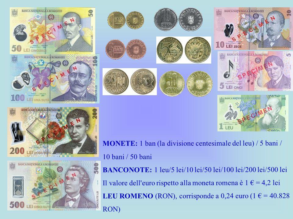 MONETE: 1 ban (la divisione centesimale del leu) / 5 bani / 10 bani / 50 bani
