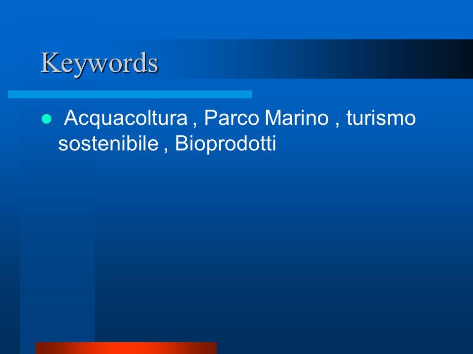 Keywords Acquacoltura , Parco Marino , turismo sostenibile , Bioprodotti