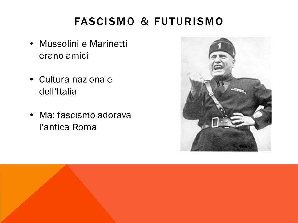 Fascismo & Futurismo Mussolini e Marinetti erano amici