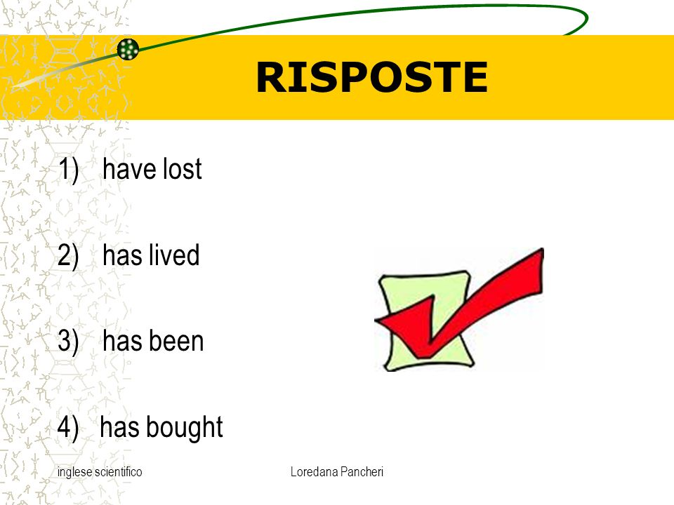 RISPOSTE have lost has lived has been 4) has bought
