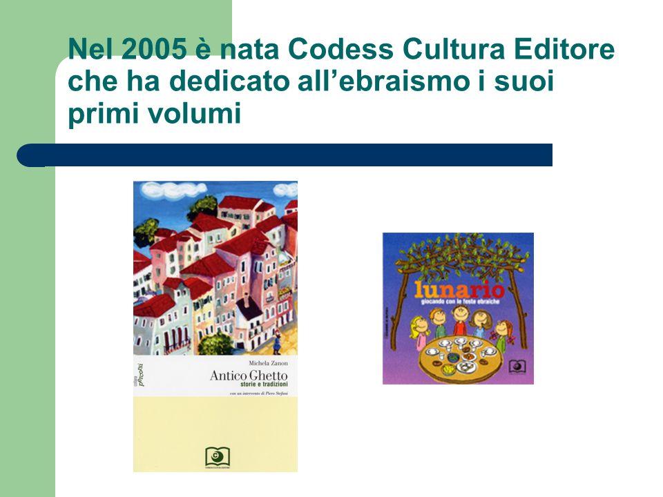 Nel 2005 è nata Codess Cultura Editore che ha dedicato all'ebraismo i suoi primi volumi