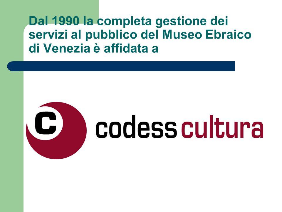 Dal 1990 la completa gestione dei servizi al pubblico del Museo Ebraico di Venezia è affidata a