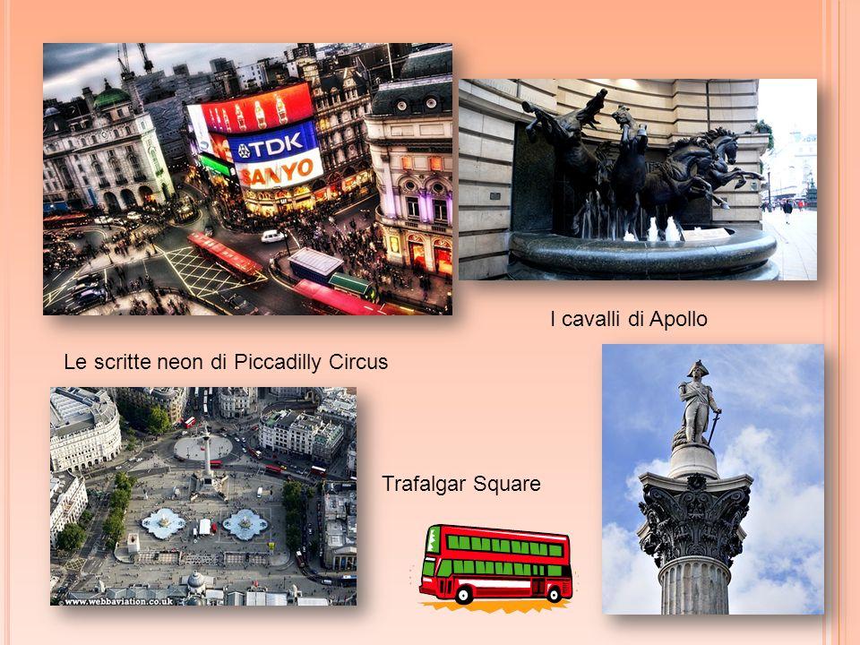 I cavalli di Apollo Le scritte neon di Piccadilly Circus Trafalgar Square