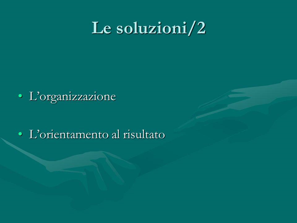 Le soluzioni/2 L'organizzazione L'orientamento al risultato