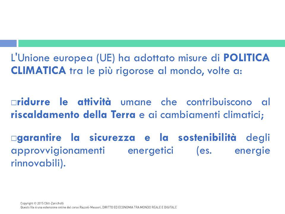 L Unione europea (UE) ha adottato misure di POLITICA CLIMATICA tra le più rigorose al mondo, volte a: