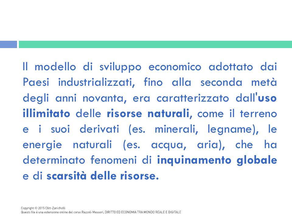 Il modello di sviluppo economico adottato dai Paesi industrializzati, fino alla seconda metà degli anni novanta, era caratterizzato dall uso illimitato delle risorse naturali, come il terreno e i suoi derivati (es.