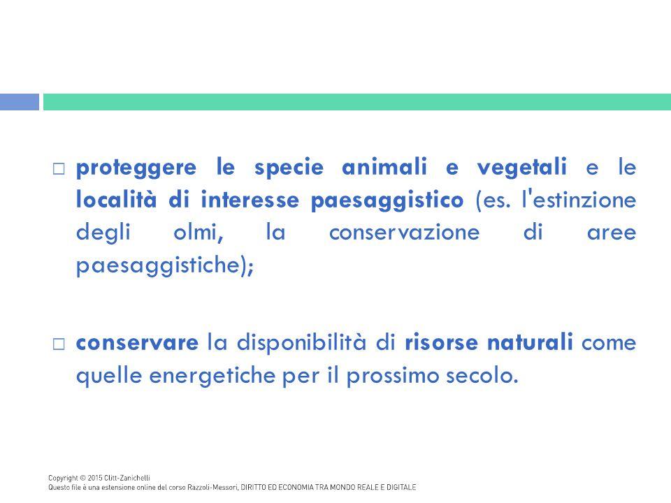 proteggere le specie animali e vegetali e le località di interesse paesaggistico (es. l estinzione degli olmi, la conservazione di aree paesaggistiche);