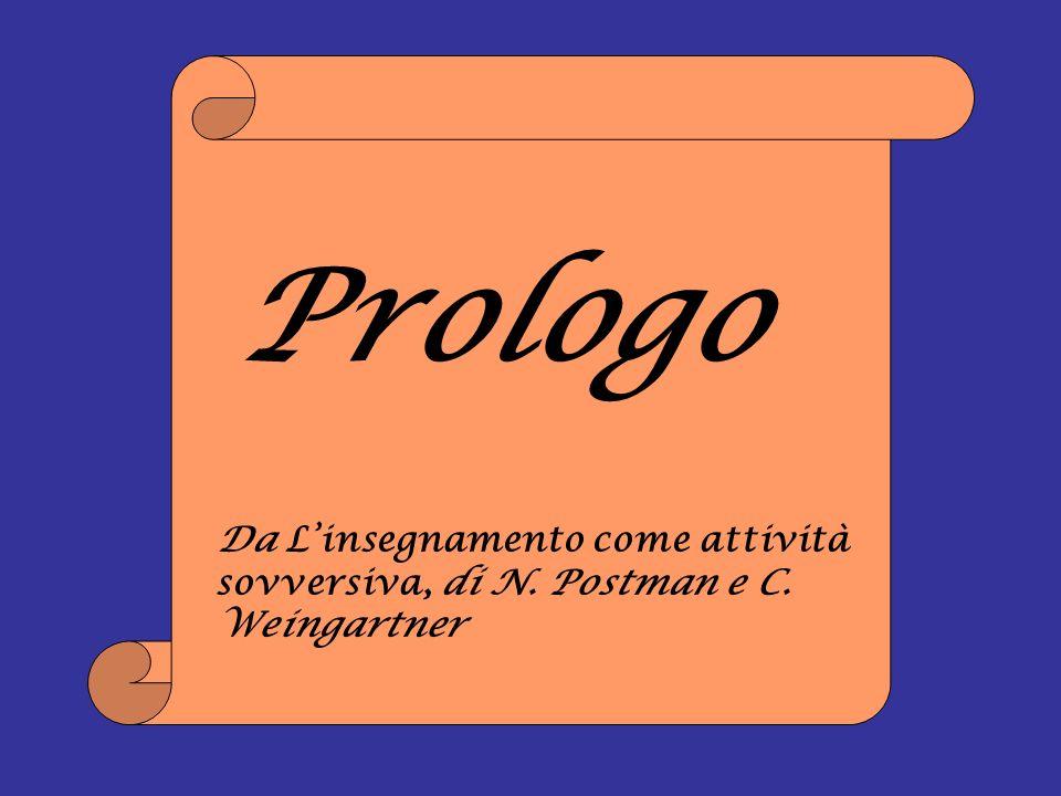 Prologo Da L'insegnamento come attività sovversiva, di N. Postman e C. Weingartner