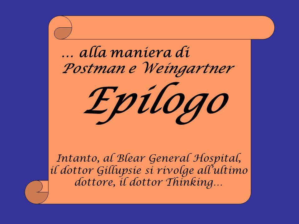 Epilogo … alla maniera di Postman e Weingartner