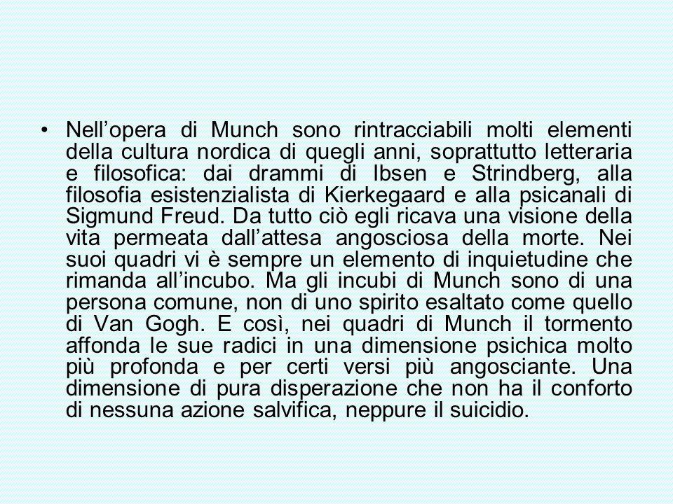 Nell'opera di Munch sono rintracciabili molti elementi della cultura nordica di quegli anni, soprattutto letteraria e filosofica: dai drammi di Ibsen e Strindberg, alla filosofia esistenzialista di Kierkegaard e alla psicanali di Sigmund Freud.