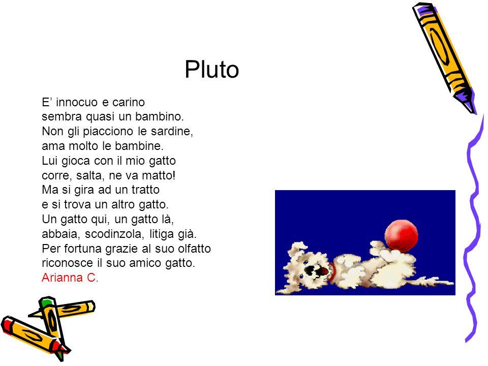 Pluto E' innocuo e carino sembra quasi un bambino.