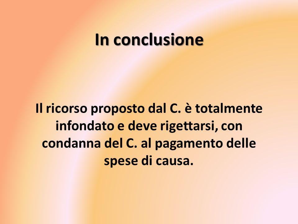In conclusione Il ricorso proposto dal C.