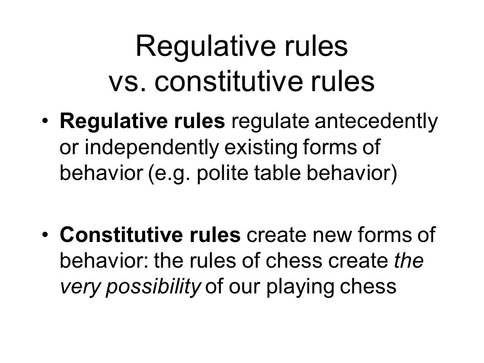 Regulative rules vs. constitutive rules