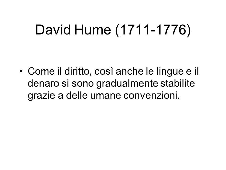 David Hume (1711-1776) Come il diritto, così anche le lingue e il denaro si sono gradualmente stabilite grazie a delle umane convenzioni.