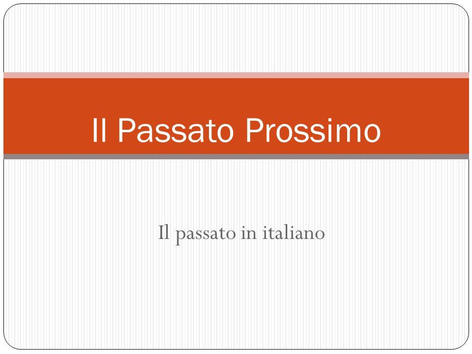 Il Passato Prossimo Il passato in italiano