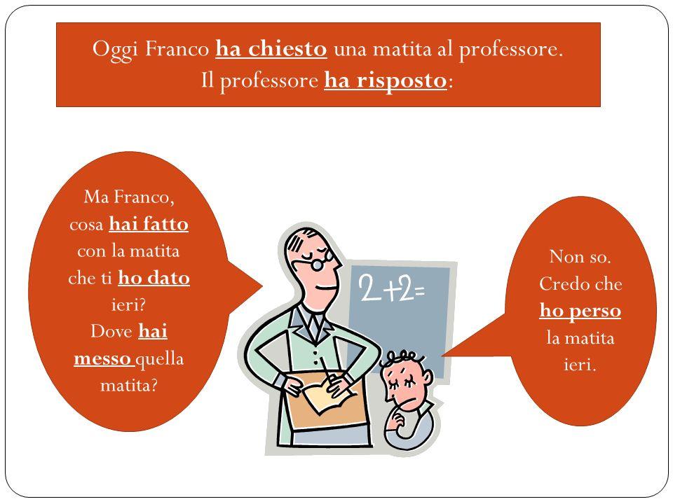 Oggi Franco ha chiesto una matita al professore.