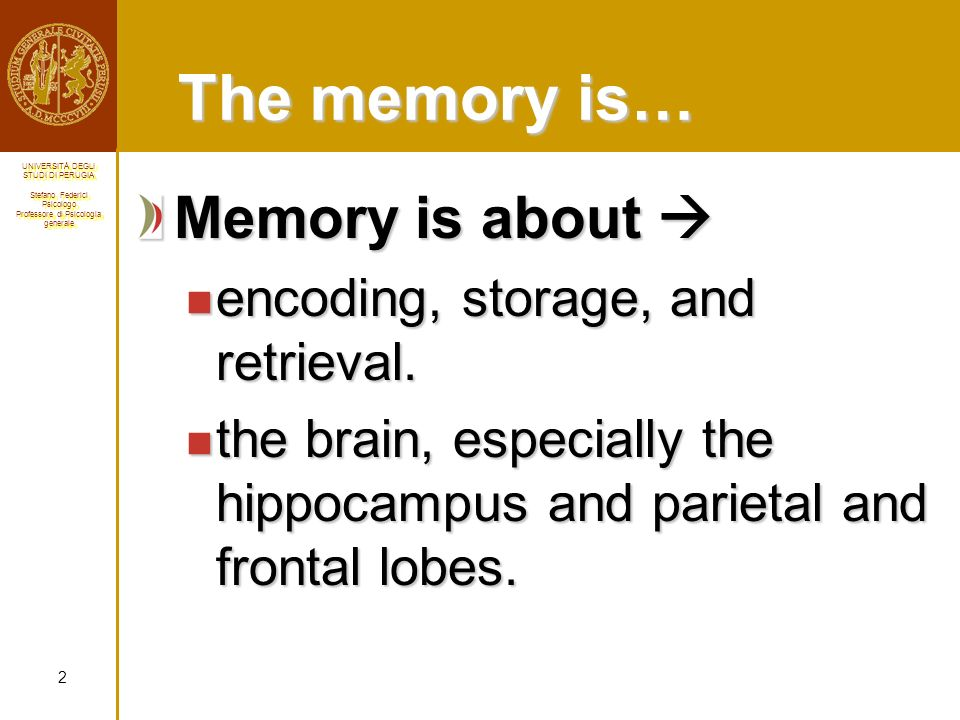 The memory is… Memory is about  encoding, storage, and retrieval.