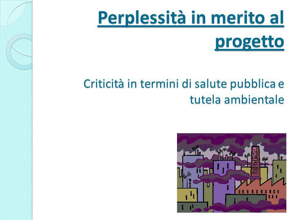 Perplessità in merito al progetto Criticità in termini di salute pubblica e tutela ambientale