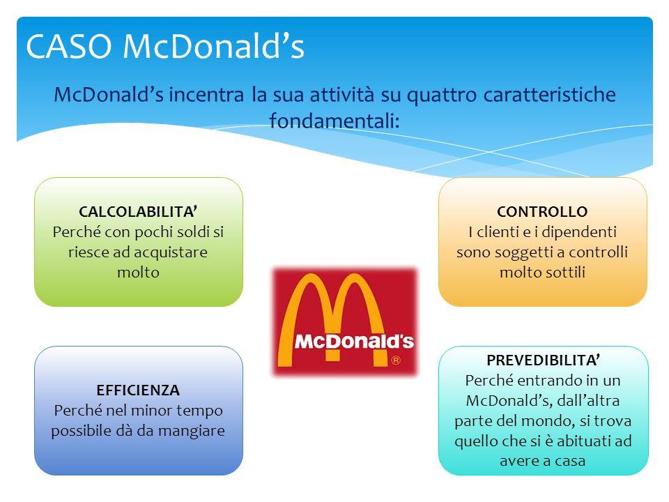 CASO McDonald's McDonald's incentra la sua attività su quattro caratteristiche fondamentali: CALCOLABILITA'