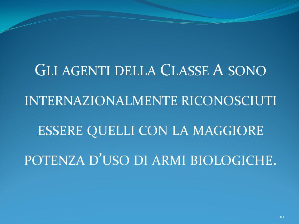 Gli agenti della Classe A sono internazionalmente riconosciuti essere quelli con la maggiore potenza d'uso di armi biologiche.