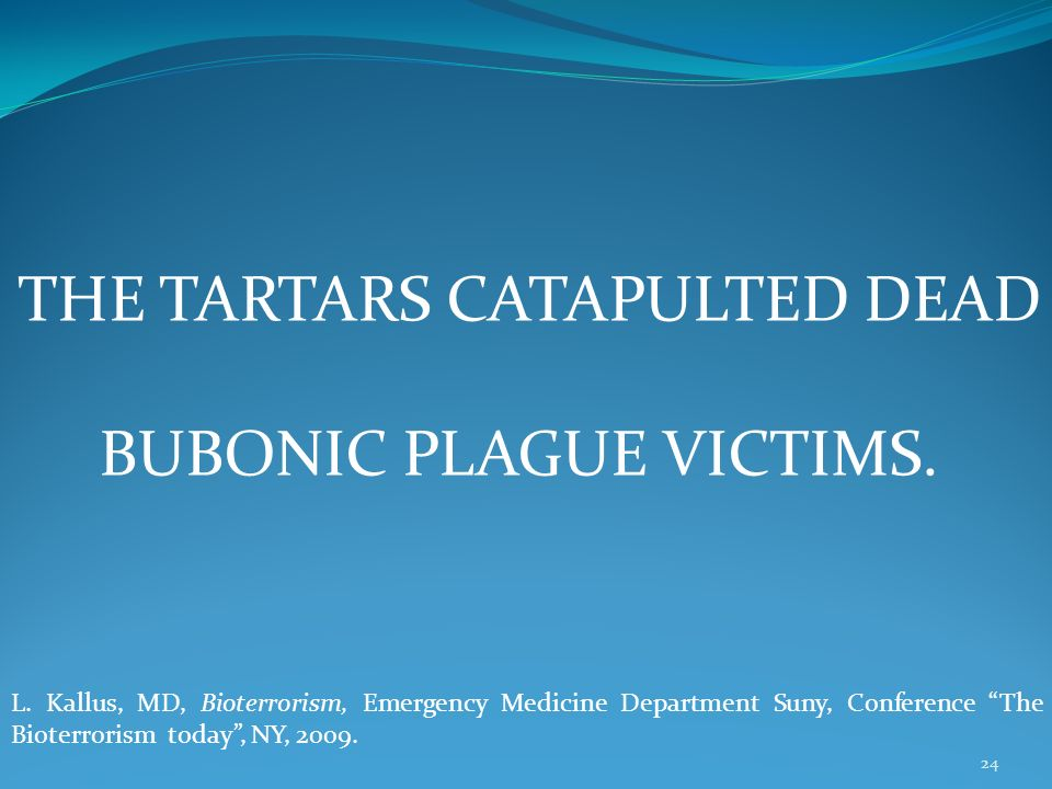 the Tartars catapulted dead bubonic plague victims.