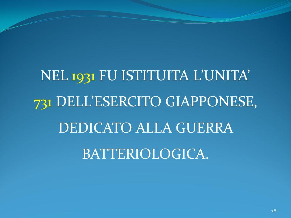 NEL 1931 FU ISTITUITA L'UNITA' 731 DELL'ESERCITO GIAPPONESE,