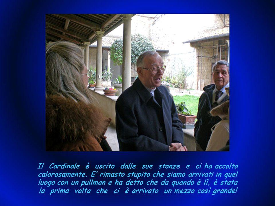 Il Cardinale è uscito dalle sue stanze e ci ha accolto calorosamente