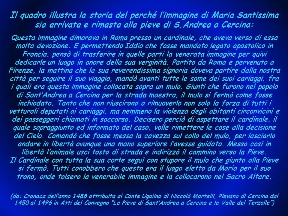 Il quadro illustra la storia del perché l'immagine di Maria Santissima sia arrivata e rimasta alla pieve di S.Andrea a Cercina: