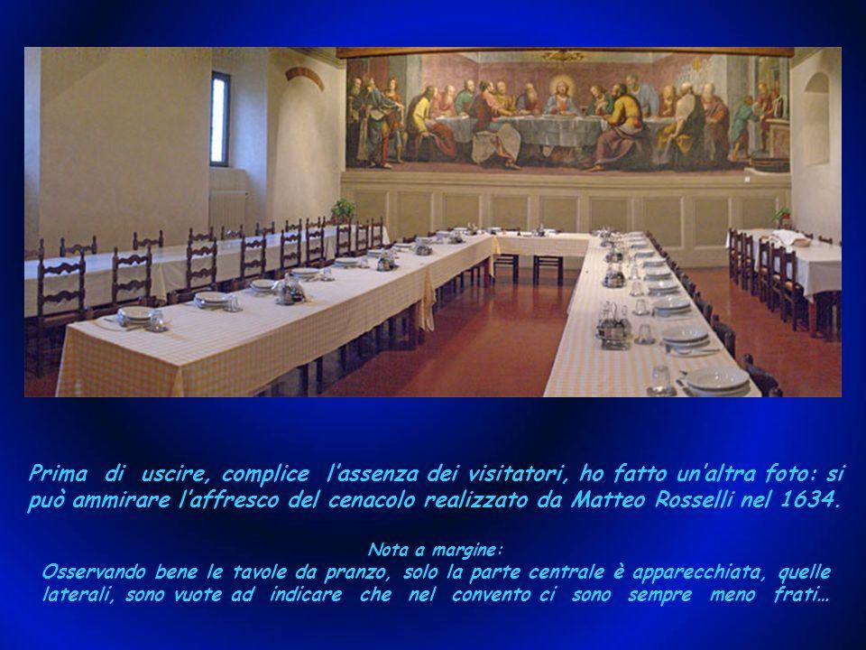 Prima di uscire, complice l'assenza dei visitatori, ho fatto un'altra foto: si può ammirare l'affresco del cenacolo realizzato da Matteo Rosselli nel 1634.