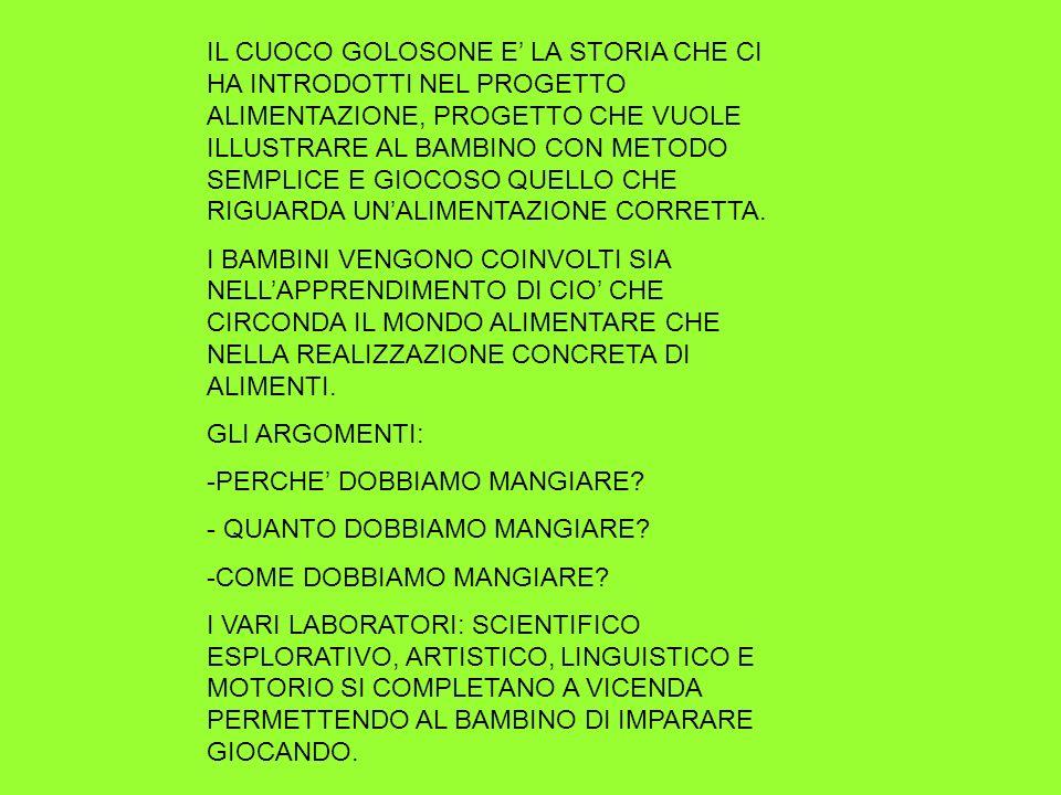 IL CUOCO GOLOSONE E' LA STORIA CHE CI HA INTRODOTTI NEL PROGETTO ALIMENTAZIONE, PROGETTO CHE VUOLE ILLUSTRARE AL BAMBINO CON METODO SEMPLICE E GIOCOSO QUELLO CHE RIGUARDA UN'ALIMENTAZIONE CORRETTA.