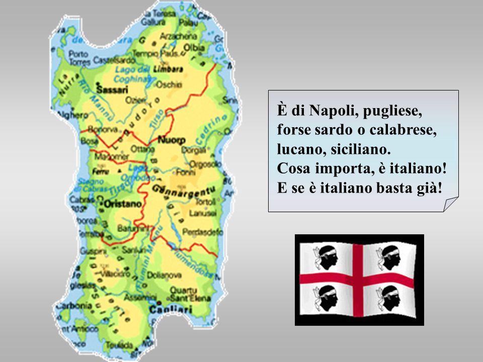 È di Napoli, pugliese, forse sardo o calabrese, lucano, siciliano
