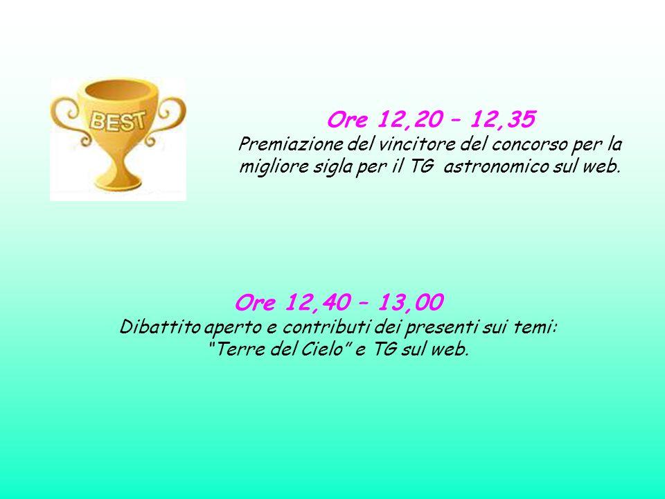 Ore 12,20 – 12,35 Premiazione del vincitore del concorso per la migliore sigla per il TG astronomico sul web.