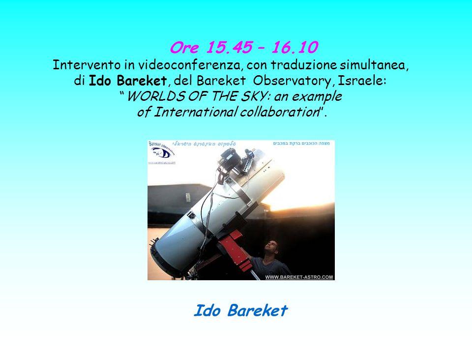 Ore 15.45 – 16.10 Intervento in videoconferenza, con traduzione simultanea, di Ido Bareket, del Bareket Observatory, Israele: