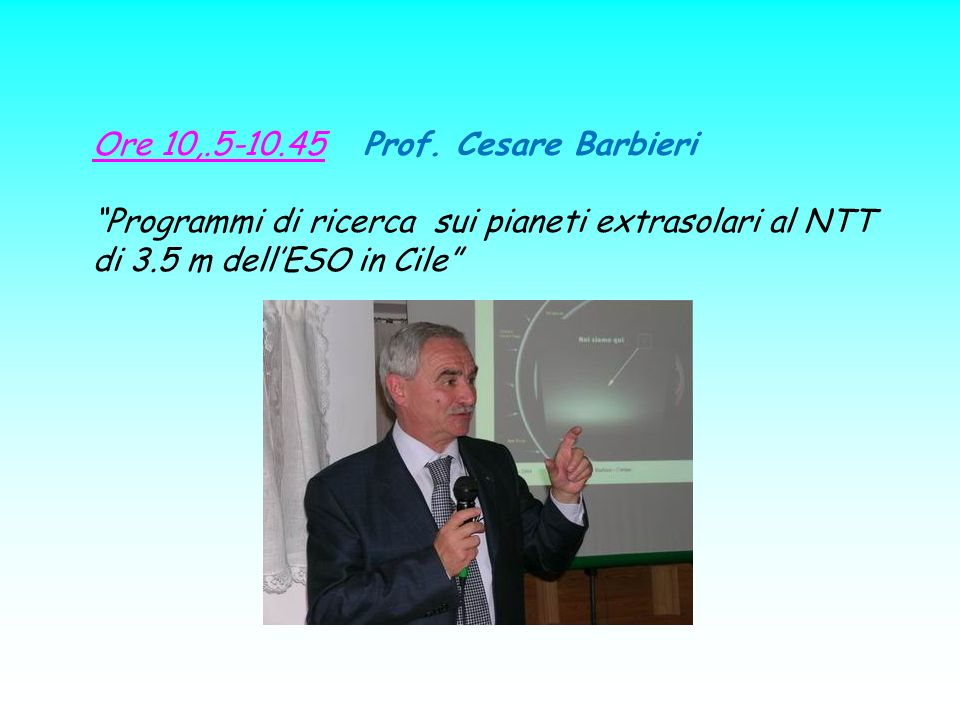 Ore 10,.5-10.45 Prof. Cesare Barbieri