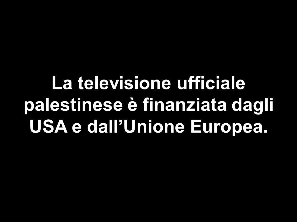 La televisione ufficiale palestinese è finanziata dagli USA e dall'Unione Europea.
