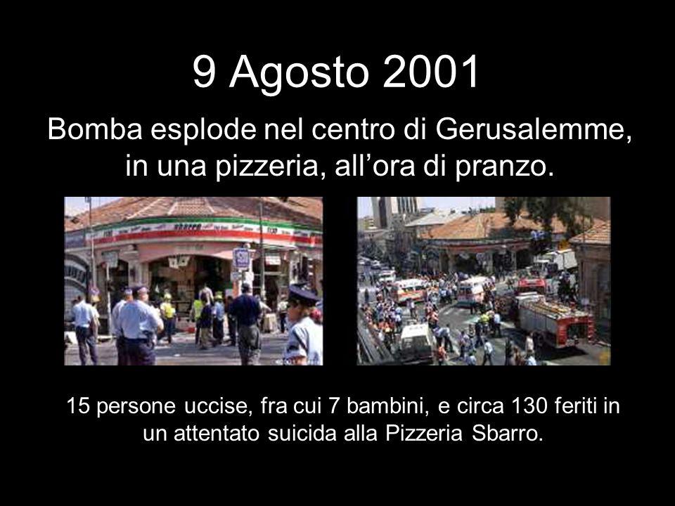 9 Agosto 2001Bomba esplode nel centro di Gerusalemme, in una pizzeria, all'ora di pranzo.