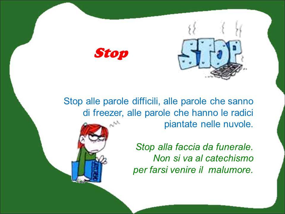 Stop Stop alle parole difficili, alle parole che sanno di freezer, alle parole che hanno le radici piantate nelle nuvole.