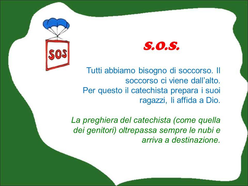 S.O.S. Tutti abbiamo bisogno di soccorso. Il soccorso ci viene dall'alto. Per questo il catechista prepara i suoi ragazzi, li affida a Dio.