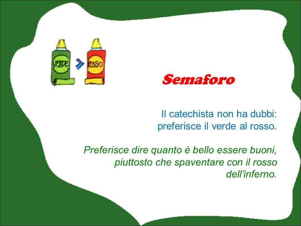 Semaforo Il catechista non ha dubbi: preferisce il verde al rosso.
