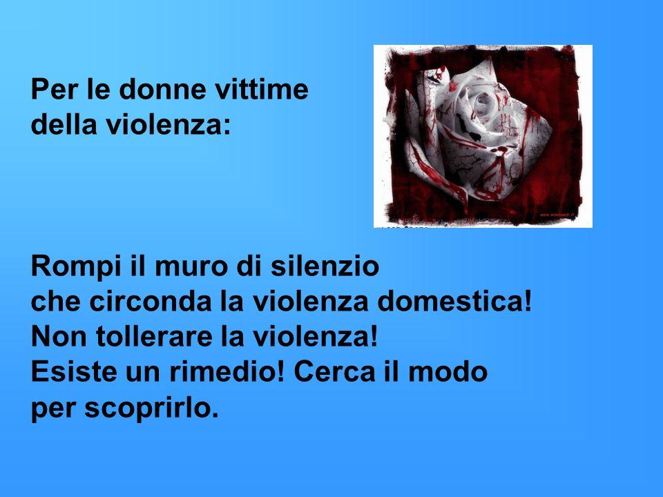 Per le donne vittimedella violenza: Rompi il muro di silenzio. che circonda la violenza domestica! Non tollerare la violenza!