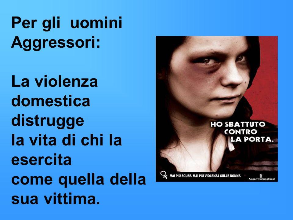 Per gli uominiAggressori: La violenza domestica.distrugge.